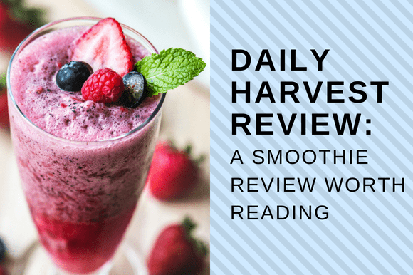 DAILY HARVEST REVIEW A SMOOTHIE REVIEW WORTH READING