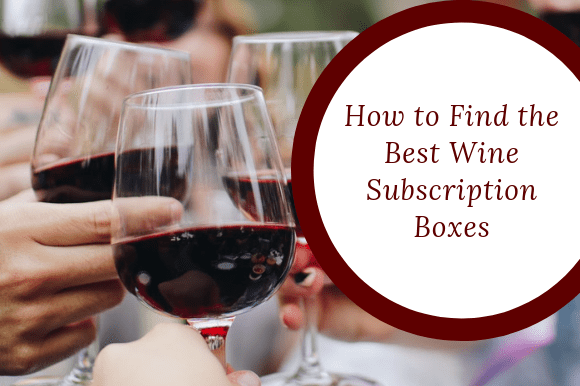 How to Find the Best Wine Subscription Boxes
